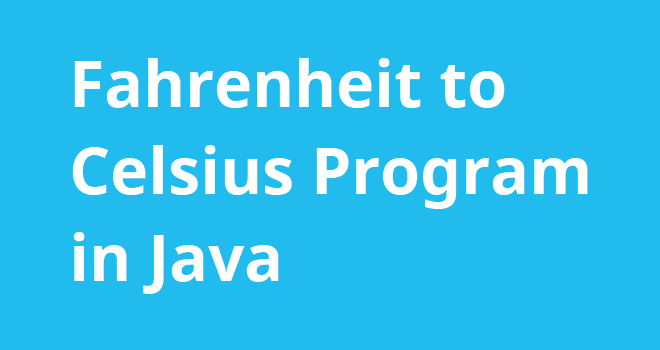 Fahrenheit to Celsius Program in Java