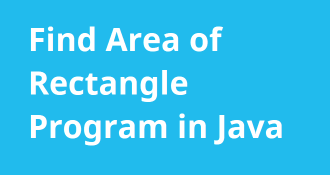 Find Area of Rectangle Program in Java