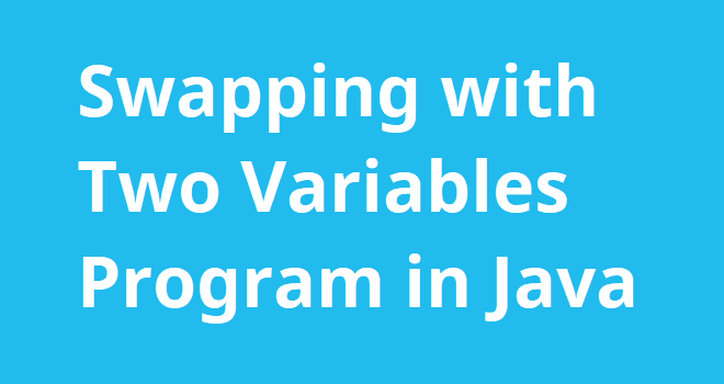 Swapping with Two Variables Program in Java